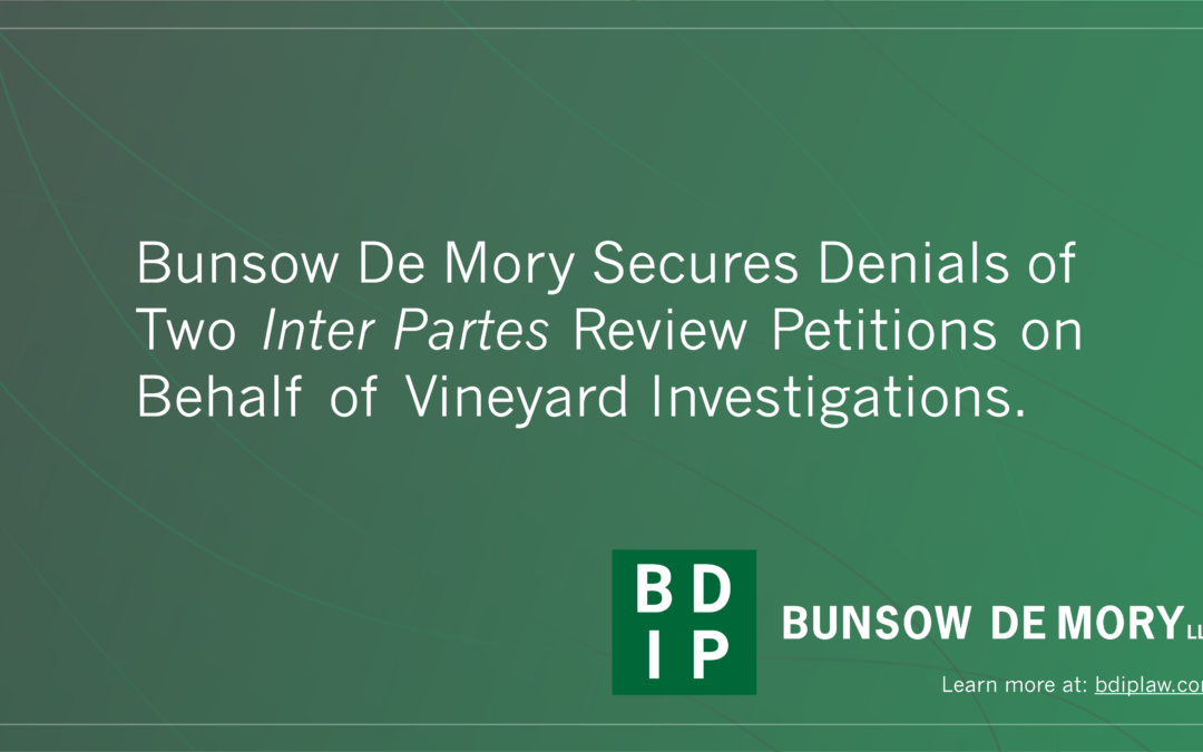 Bunsow De Mory Secures Denials of Two IPR Petitions on Behalf of Vineyard Investigations